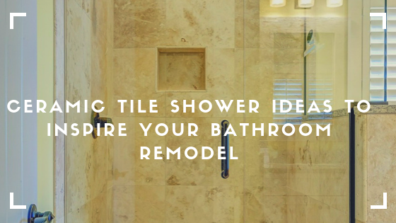 Ceramic Tile Shower Ideas to Inspire Your Bathroom Remodel